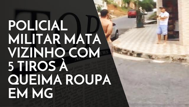 Sargento da Polícia Militar executa vizinho com 5 tiros em Governador Valadares