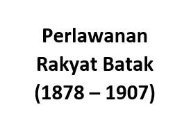 Perlawanan Rakyat Batak (1878 – 1907)