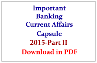Important Banking Current Affairs Capsule 2015 Part-II for Bank Exams - Download in PDF