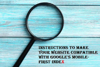 Instructions to Make Your Website Compatible With Google's Mobile-First Index