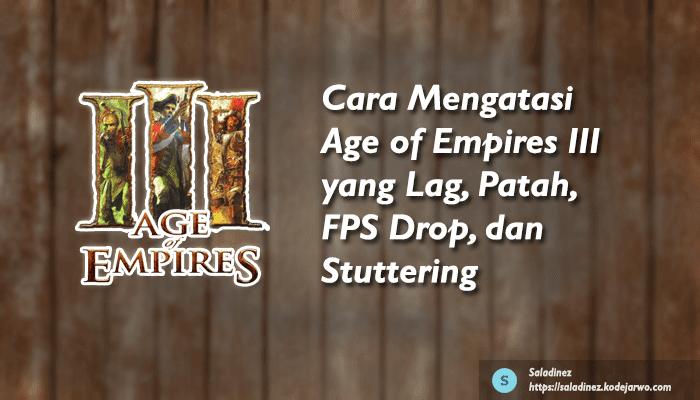 Cara Mengatasi Age of Empires III yang Lag, Patah, FPS Drop, dan Stuttering