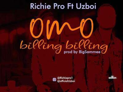 DOWNLOAD MP3: Richie Pro ft. Uzboi – Omo Billing Billing