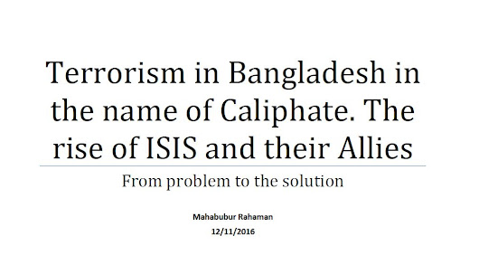 Terrorism in Bangladesh in the name of Califate Rise of ISIS and their Allies - From problem to the solution