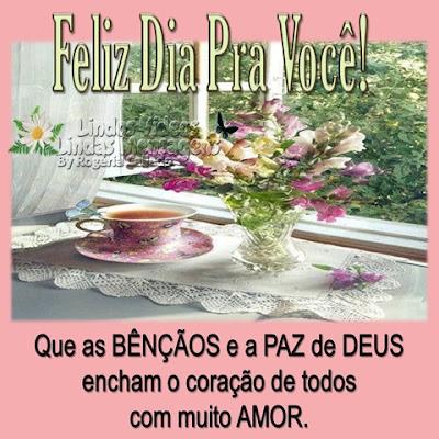 Bom Dia! Feliz Dia Pra Você! Que as BÊNÇÃOS e a PAZ de DEUS encha, o coração de todos com muito AMOR.