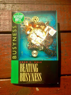 Beating Busyness Journal: by Adam R. Holz and NavPress / Discipleship Journal