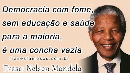 Frases de Nelson Mandela: Democracia com fome, sem educação e saúde para a maioria, é uma concha vazia