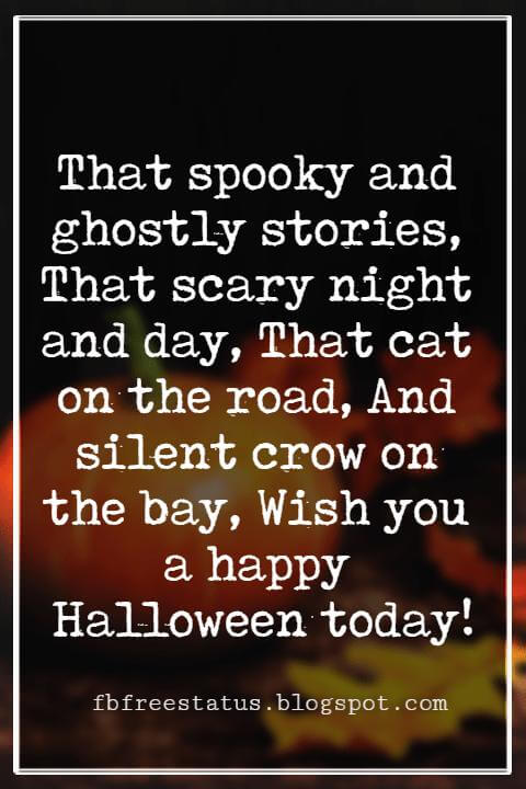 Halloween Greetings Card Messages Wishes, That spooky and ghostly stories, That scary night and day, That cat on the road, And silent crow on the bay, Wish you a happy Halloween today!