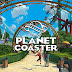 Planet Coaster ជាហ្គេមដែលអាចអោយលោកអ្នក សាងសង់សួនកំសាន្តក្នុងក្តីស្រមៃរបស់ខ្លួន