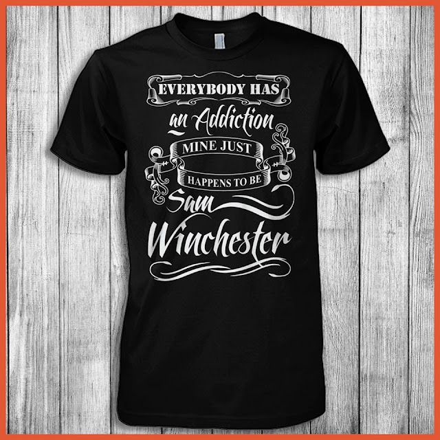 Everybody Has An Addiction Mine Just Happens To Be Sam Winchester T-Shirt