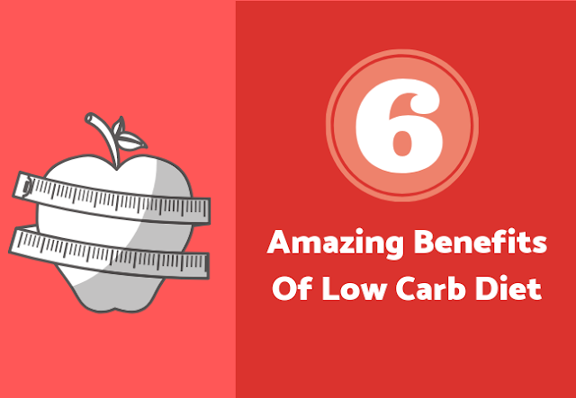 6 Amazing Benefits Of Low Carb Diet
