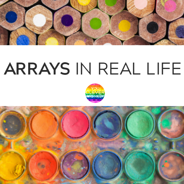 Arrays in Real Life | you clever monkey