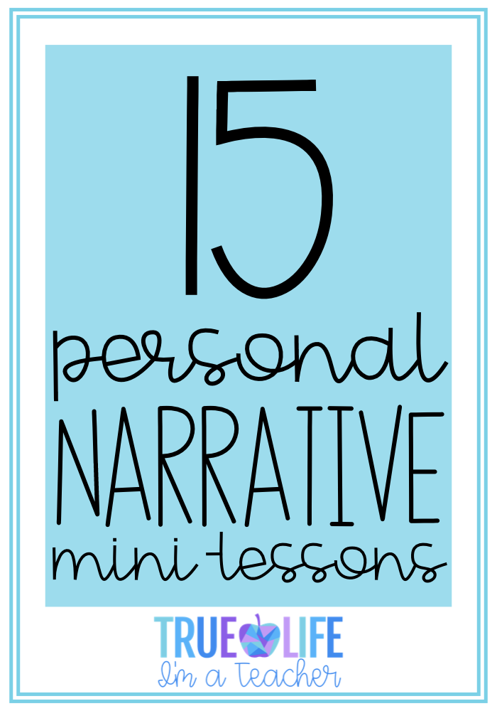 15 Personal Narrative Mini-Lessons | True Life I\'m a Teacher