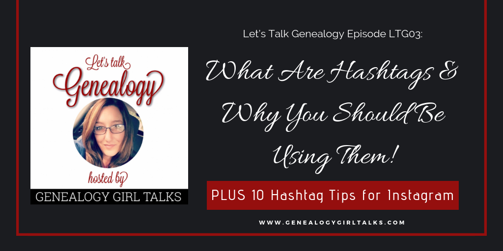 Let's Talk Genealogy: What Are Hashtags & Why You Should Be Using Them