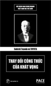 Sakichi Toyoda Và Toyota - Thay Đổi Công Thức Của Khát Vọng