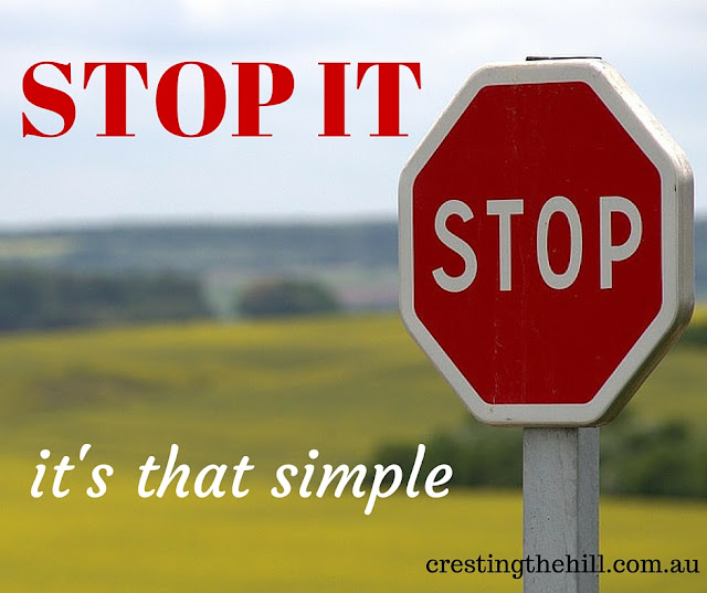 STOP IT - it's that simple