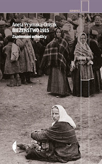 Bieżeństwo 1915, Aneta Prymaka-Oniszk, reportaż
