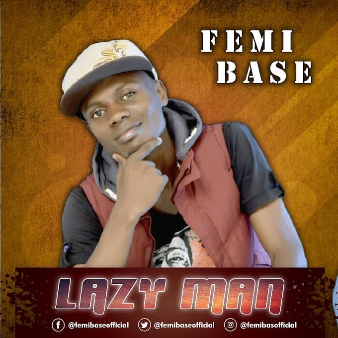 [Music] Femi base – Lazy man[alabagist.blogspot.com]