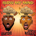 (Download Audio)Davido-Blow My Mind ft Chris Brown (New Mp3 )