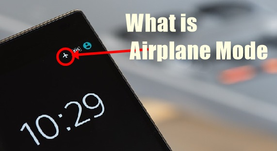 What is Airplane Mode and What is the Use of it