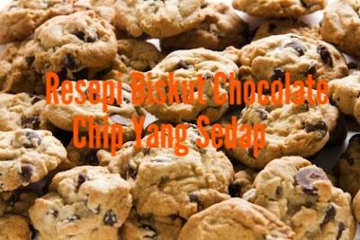 Resepi Biskut Chocolate Chip Yang Sedap