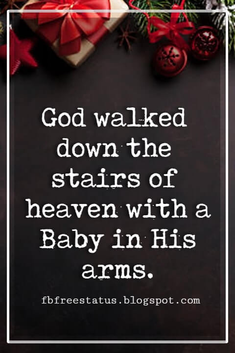 Merry Christmas Quotes, God walked down the stairs of heaven with a Baby in His arms. -Paul Scherer