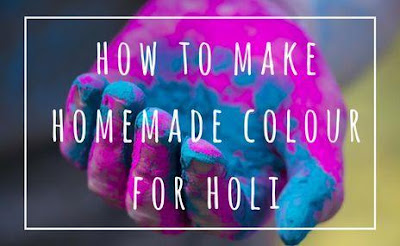 how to make homemade colour for holi-happy holi