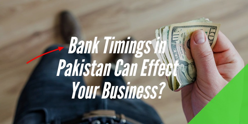 Bank Timings in Pakistan Can Effect Your Business