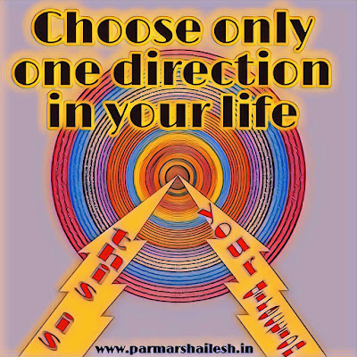 choose only one direction in your life