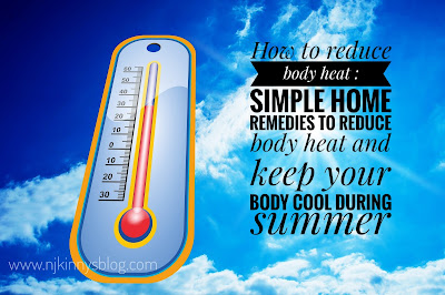 How to reduce body heat : Simple home remedies to reduce body heat and keep your body cool during summer -NWoBS Blog