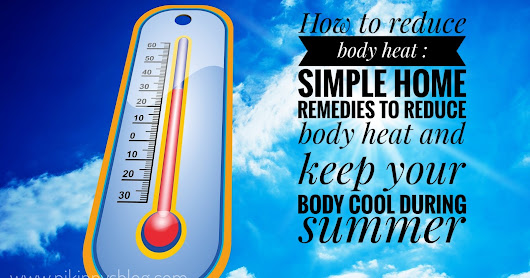 How to reduce body heat : Simple home remedies to reduce body heat and keep your body cool during summer