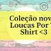 Coleção nova! - Loucas Por T-Shirt