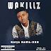 """MUSIC :- Wakillz - """"Naija Nawa Oh"""""""