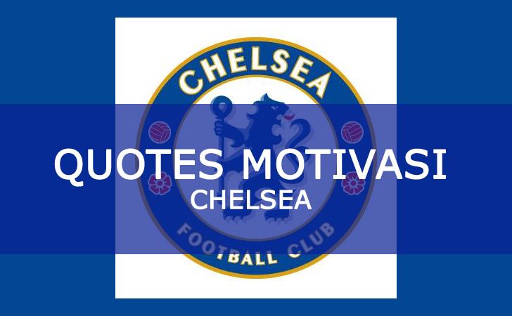 Kumpulan Quotes Bijak Penuh Motivasi dari Pemain dan Legenda Chelsea