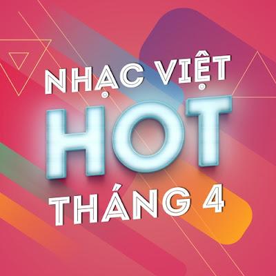Nhạc Hot Nhất Tháng 4/2018
