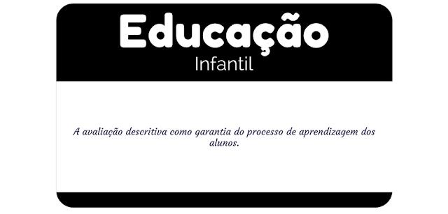 A avaliação descritiva como garantia do processo de aprendizagem dos alunos.