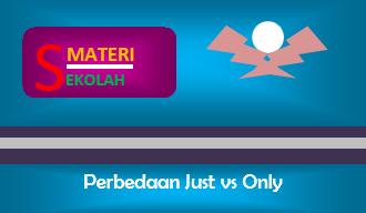 Perbedaan Just dan Only dalam Bahasa Inggris