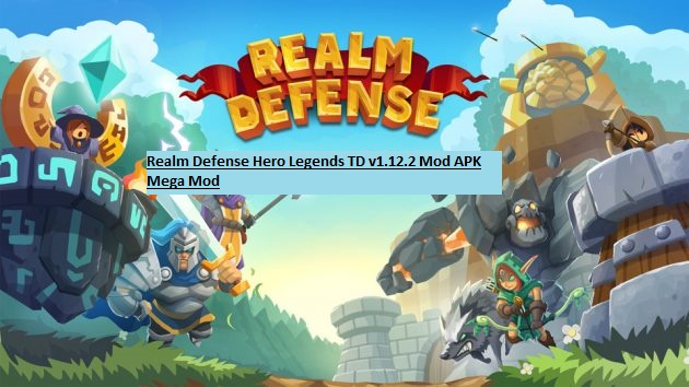 Realm Defense Hero Legends TD v1.12.2 Mod APK Mega Mod