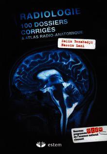 RADIOLOGIE - 100 DOSSIERS CORRIGÉS & ATLAS RADIO - ANATOMIQUE 2176052