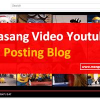 Cara memasang video youtube kedalam posting blog