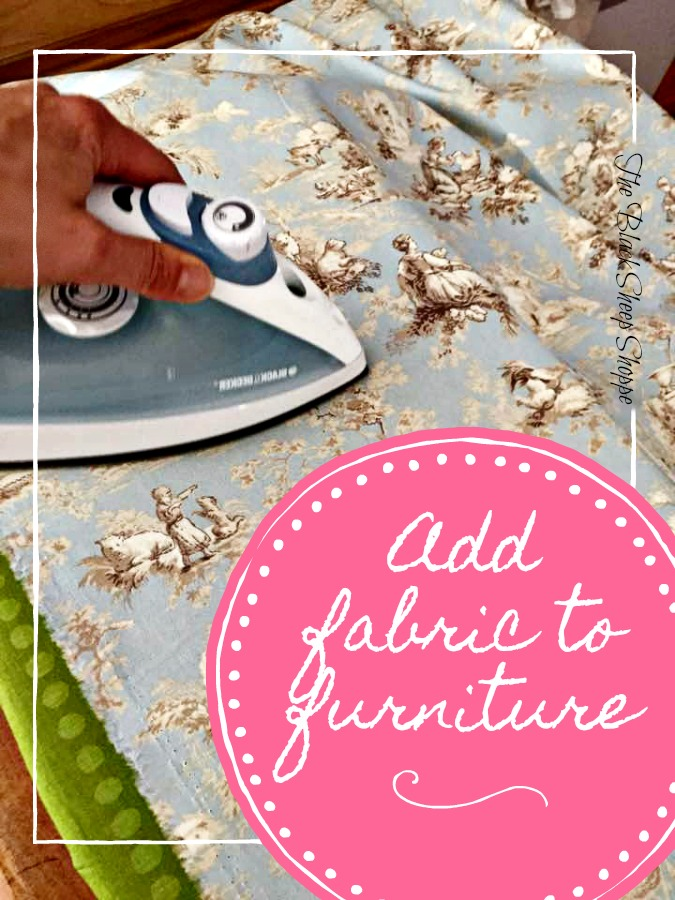How to add fabric to furniture.