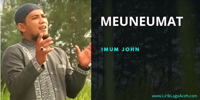 Lirik Lagu Meuneumat,- Imum John