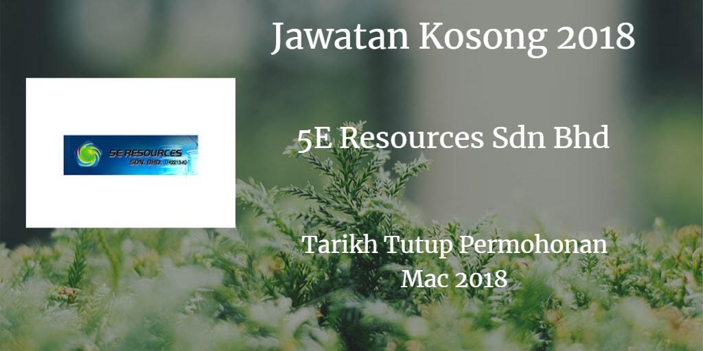 Jawatan Kosong 5E Resources Sdn Bhd Mac 2018