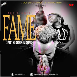 "DOWNLOAD AUDIO: Akile Amile – ""Fame"" ft Sheriphat // Mp3 Download"