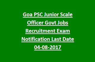 Goa PSC Junior Scale Officer Govt Jobs Recruitment Exam Notification Last Date 04-08-2017
