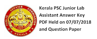 Kerala PSC Junior Lab Assistant Answer Key PDF Held on 07/07/2018 and Question Paper