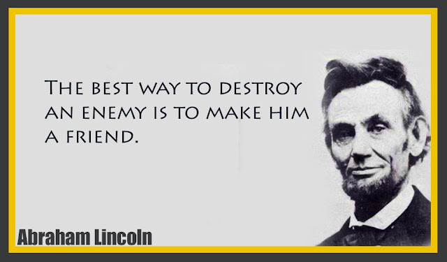 The best way to destroy an enemy is to make him a friend Abraham Lincoln quotes