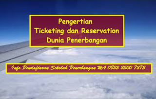 Pengertian Ticketing dan Reservation Dunia Penerbangan