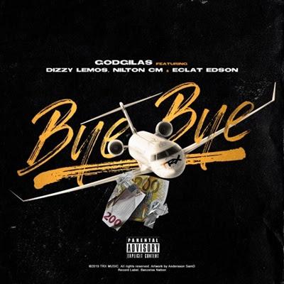 GodGilas - Bye Bye (feat Dizzy Lemos, Nilton CM & Éclat Edson)