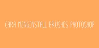 Cara Menginstall Brushes Photoshop