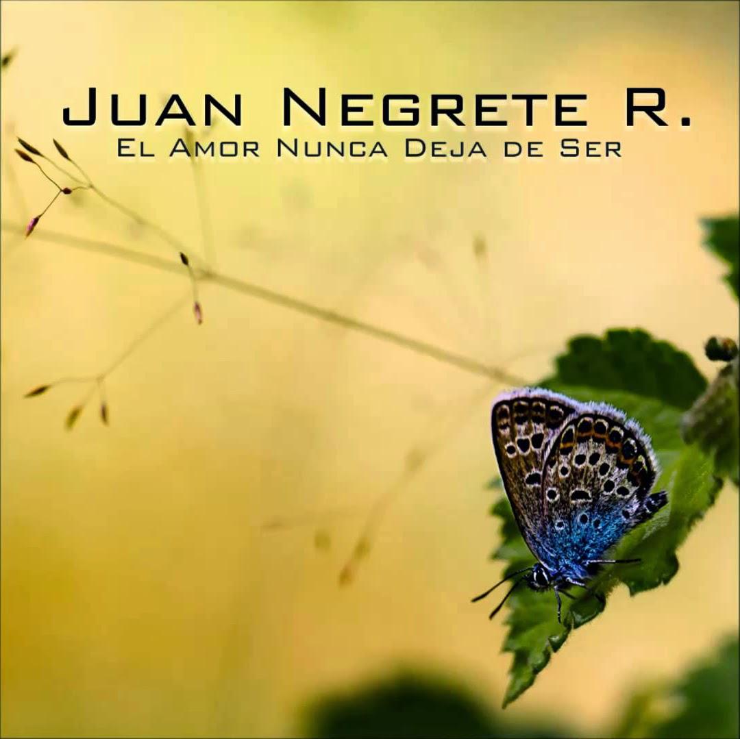 Juan Negrete R.-El Amor Nunca Deja De Ser-